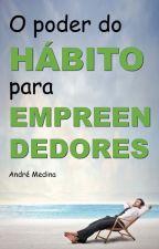 O poder do hábito para empreendedores by AndreMedina752