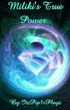 Miliki's True Power.. by ItzPip3rPlayz