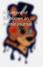 A Torrent of Rainbows an Admin journal by TorrentRainbow