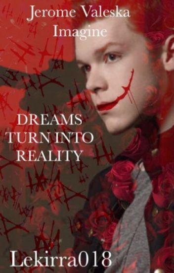 Dreams Turn Into Reality (Jerome Valeska Imagine