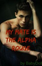 My Mate Is The Alpha Rouge by LokisBabydollBride