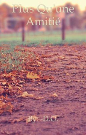 Plus Qu'une Amitié [En pause pour très peu de temps] by ChristianDOOO