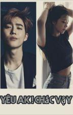 [ longfic ] (Suho + Eunji = Suji )Yêu AK ! Chắc vậy... by me-love-me