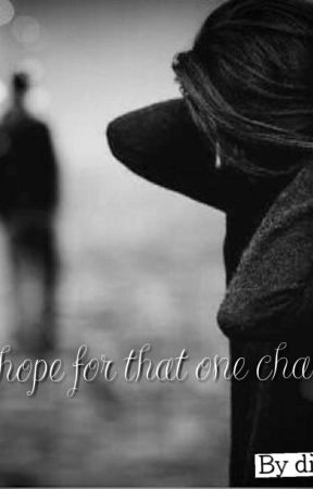 My hope for that one chance. by dimpi56