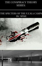 THE CONSPIRACY THEORY SERIES: The Specters Of The F.E.M.A Camps by MykeSB
