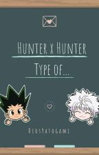 Hunter X Hunter Is The Type Of.... by DiosYatogami