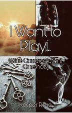 I Want To Play... [Dice Camera Action One Shots] by RespecttheWeebs