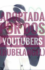 adoptada por dos youtubers (rubelangel) by trisscuatro