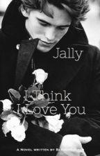 I Think I Love You (Jally) by BleachGulper