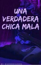 ➳Una verdadera chica mala by MiaRodriguez30