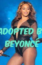 Adopted by Beyoncé  by simplymaribel510