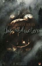 KING'S SLAVE SERIES #2: The Abductor (SPG) - Completed [UnEdited] by Missdosdos