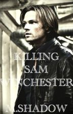 Killing Sam Winchester (Sam Winchester FANFIC) by Lannist