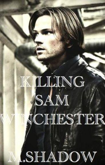 Killing Sam Winchester (Sam Winchester FANFIC)