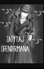 Zapytaj Offendermana( ͡° ͜ʖ ͡°) by Offenderman6699