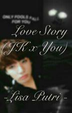 Love Story (JK x You) by LisaPutri13