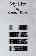 My life  by carmenreyes102