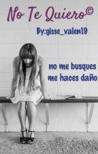 No Te Quiero©(Pospuesta by gisse_valen19