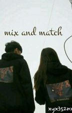 Mix and Match by xyx3s2nxyx