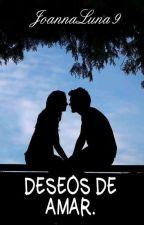 Deseos De Amar. (Mi Enemigo,Mi Esposo.) by JoannaLuna9