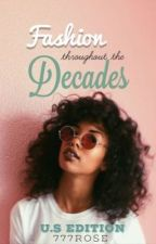 Fashion Throughout the Decades (U.S Edition) by 777rose