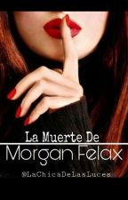 La Muerte De Morgan Felax  by Lachicadelasluces