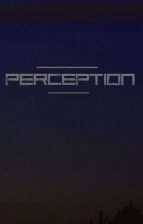 Perception by DaBarneyStinson