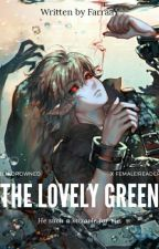 The Lovely Green [BENDrowned X Reader] by FarraaY