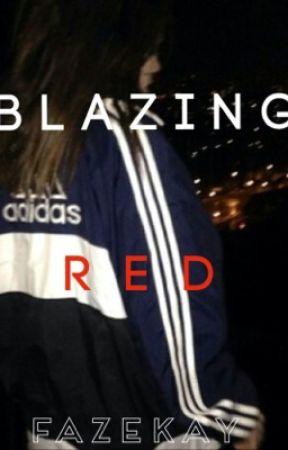 Blazing Red (Sequel to Blazing Heart•FaZe Blaziken fanfic) by FaZeKay