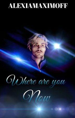 Where Are You Now  ~ Pietro Maximoff ~  by AlexiaMaximoff