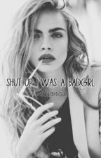 Shut Up I was a Badgirl by StoryBadgurl