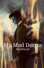 My Mad Doctor by MrsWho42