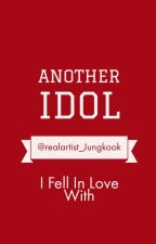 I Fell In Love With Another Idol [COMPLETE] by realartist_Jungkook