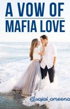 A Vow Of Mafia Love ✔ by Sajal_ameena