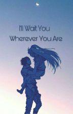 I'll Wait You Wherever You Are by ShirayukiHaruko