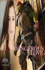 Dangerous Love - (A Raphael Love Story) TMNT - Teenage Mutant Ninja Turtles by AdorkableTurtle