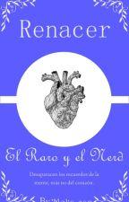 Renacer: El Raro y El Nerd by MOKA-SAN