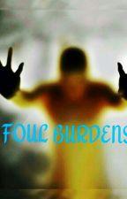 FOUL BURDENS. by littlesheenjogu