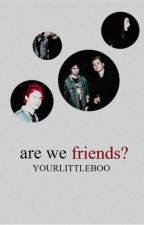 Are we friends? {muke af} by YourLittleBoo