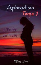 Aphrodisia - Tome 2 : L'enfer de Troie by MaryLove34