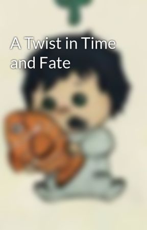 A Twist in Time and Fate by hskfhajkjfhaosif