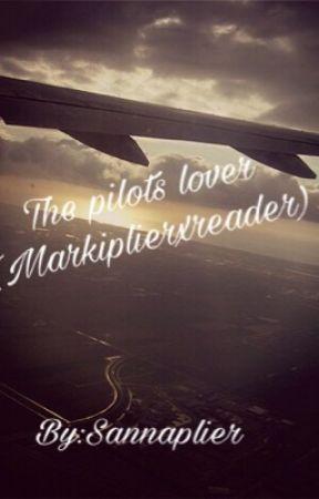 The pilots lover(markiplierxreader) by sannaplier