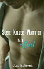 Killer Warrior -Evil (NÃO REVISADO)  by jac_esteves