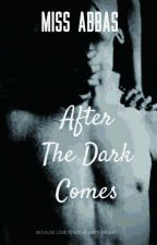 After The Dark Comes by MissAbbas94