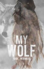 My Wolf (My Mate Series #1) : BEING REWRITTEN  by book_worm615