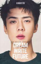 DREAM WRITE FUTURE (SEHUN EMAGINE Version) by skloeys