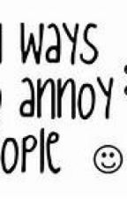 101 Ways to Annoy Someone! by directioner4life45
