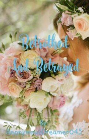 Betrothed And Betrayed by AnonymousDreamer045