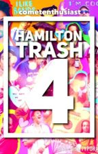 Hamilton Trash 4: Quadruple Is Gooddruple by cometenthusiast