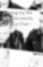 Singing my life with his words. -Frasi e Chat- by Clear-Jellyfish